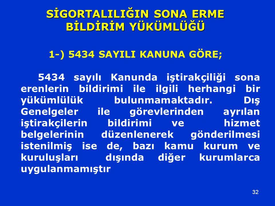 32 1-) 5434 SAYILI KANUNA GÖRE; 5434 sayılı Kanunda iştirakçiliği sona erenlerin bildirimi ile ilgili herhangi bir yükümlülük bulunmamaktadır. Dış Gen