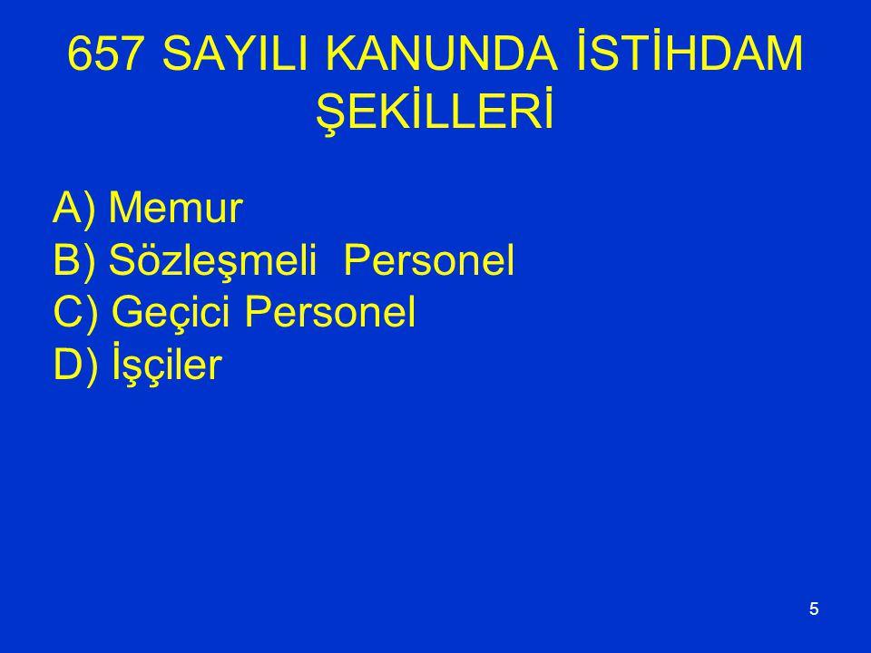 5 657 SAYILI KANUNDA İSTİHDAM ŞEKİLLERİ A) Memur B) Sözleşmeli Personel C) Geçici Personel D) İşçiler