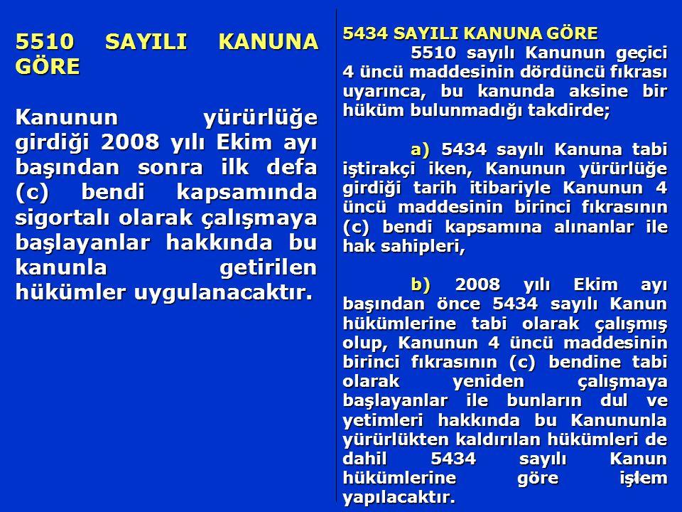 8 5434 SAYILI KANUNA GÖRE 5510 sayılı Kanunun geçici 4 üncü maddesinin dördüncü fıkrası uyarınca, bu kanunda aksine bir hüküm bulunmadığı takdirde; a)