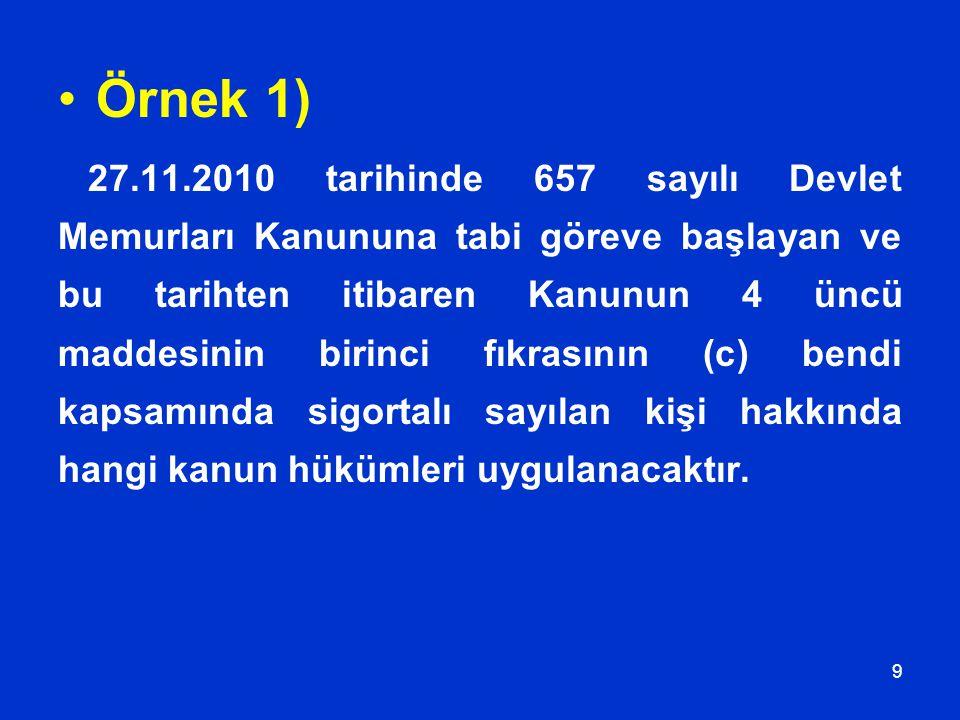 9 Örnek 1) 27.11.2010 tarihinde 657 sayılı Devlet Memurları Kanununa tabi göreve başlayan ve bu tarihten itibaren Kanunun 4 üncü maddesinin birinci fı