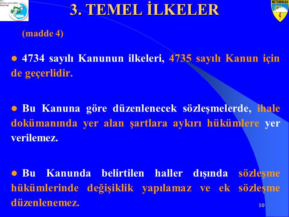 10 (madde 4) 4734 sayılı Kanunun ilkeleri, 4735 sayılı Kanun için de geçerlidir. Bu Kanuna göre düzenlenecek sözleşmelerde, ihale dokümanında yer alan