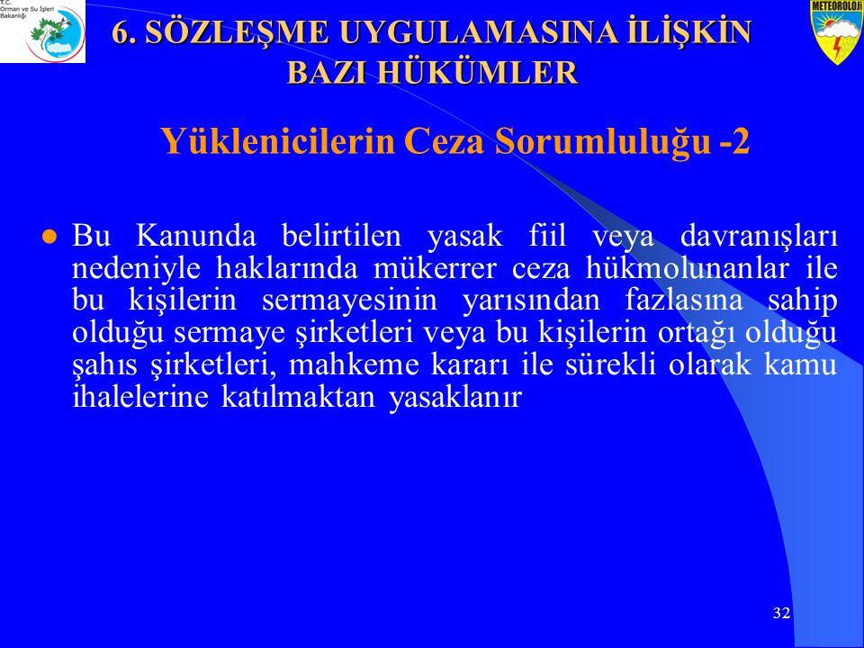 32 Yüklenicilerin Ceza Sorumluluğu -2 ●Bu Kanunda belirtilen yasak fiil veya davranışları nedeniyle haklarında mükerrer ceza hükmolunanlar ile bu kişi
