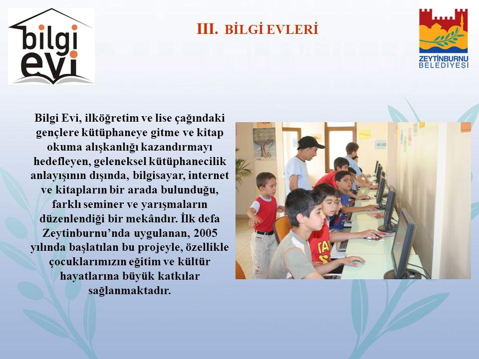 III. BİLGİ EVLERİ Bilgi Evi, ilköğretim ve lise çağındaki gençlere kütüphaneye gitme ve kitap okuma alışkanlığı kazandırmayı hedefleyen, geleneksel kü