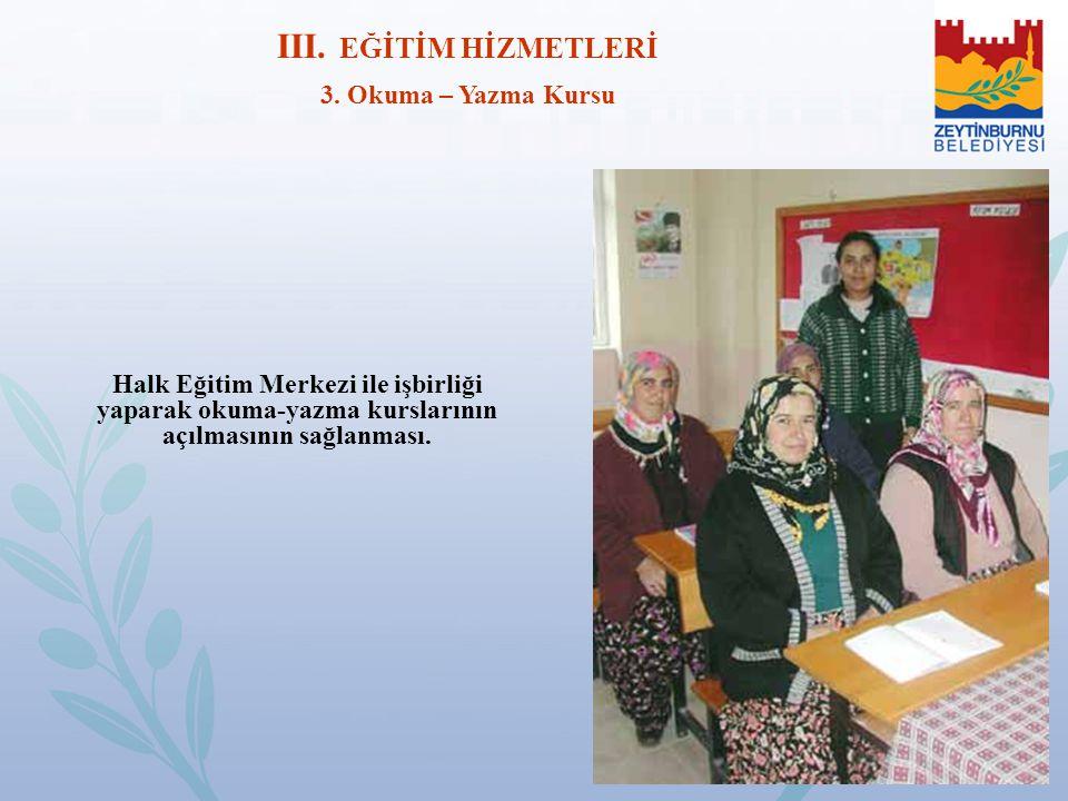Halk Eğitim Merkezi ile işbirliği yaparak okuma-yazma kurslarının açılmasının sağlanması. III. EĞİTİM HİZMETLERİ 3. Okuma – Yazma Kursu