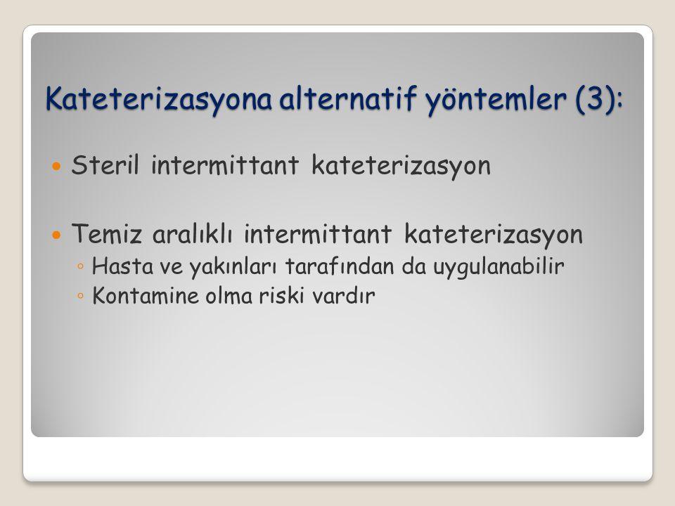 Steril intermittant kateterizasyon Temiz aralıklı intermittant kateterizasyon ◦ Hasta ve yakınları tarafından da uygulanabilir ◦ Kontamine olma riski