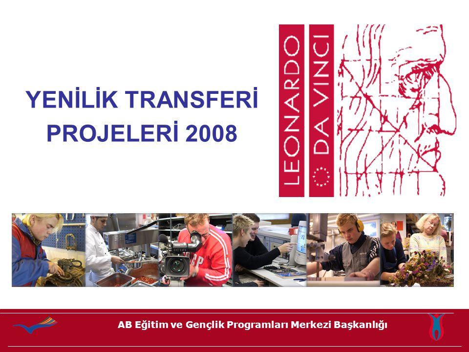 AB Eğitim ve Gençlik Programları Merkezi Başkanlığı YENİLİK TRANSFERİ PROJELERİ 2008