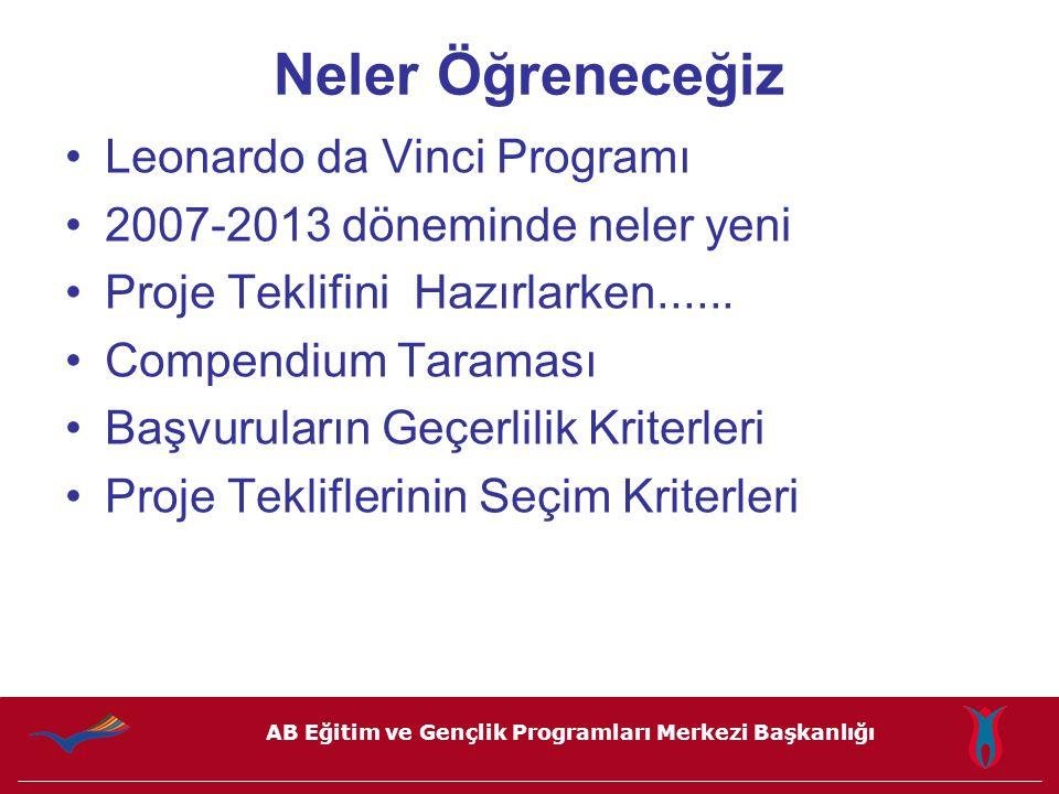 AB Eğitim ve Gençlik Programları Merkezi Başkanlığı Neler Öğreneceğiz Leonardo da Vinci Programı 2007-2013 döneminde neler yeni Proje Teklifini Hazırlarken......