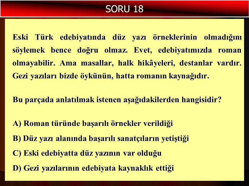 Eski Türk edebiyatında düz yazı örneklerinin olmadığını söylemek bence doğru olmaz. Evet, edebiyatımızda roman olmayabilir. Ama masallar, halk hikâyel