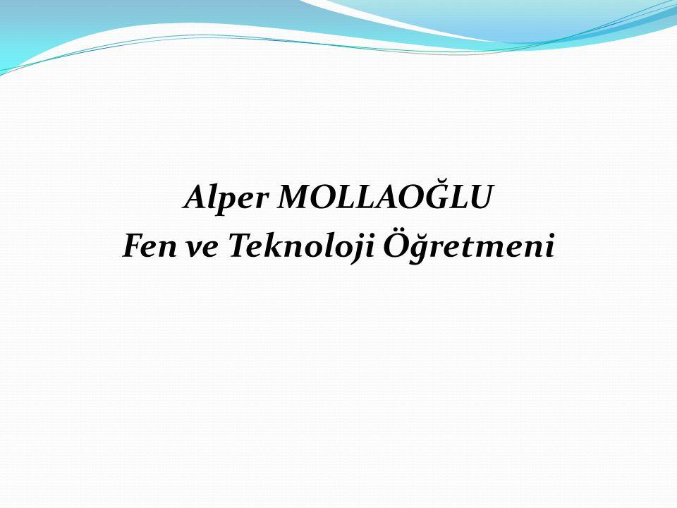 Alper MOLLAOĞLU Fen ve Teknoloji Öğretmeni