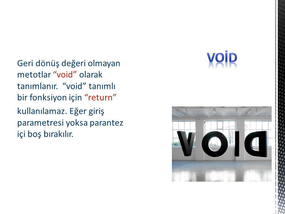 """Geri dönüş değeri olmayan metotlar """"void"""" olarak tanımlanır. """"void"""" tanımlı bir fonksiyon için """"return"""" kullanılamaz. Eğer giriş parametresi yoksa par"""
