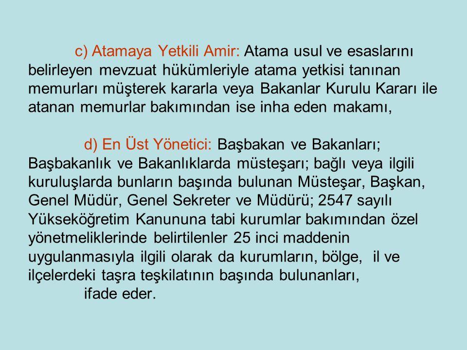 c) Atamaya Yetkili Amir: Atama usul ve esaslarını belirleyen mevzuat hükümleriyle atama yetkisi tanınan memurları müşterek kararla veya Bakanlar Kurul