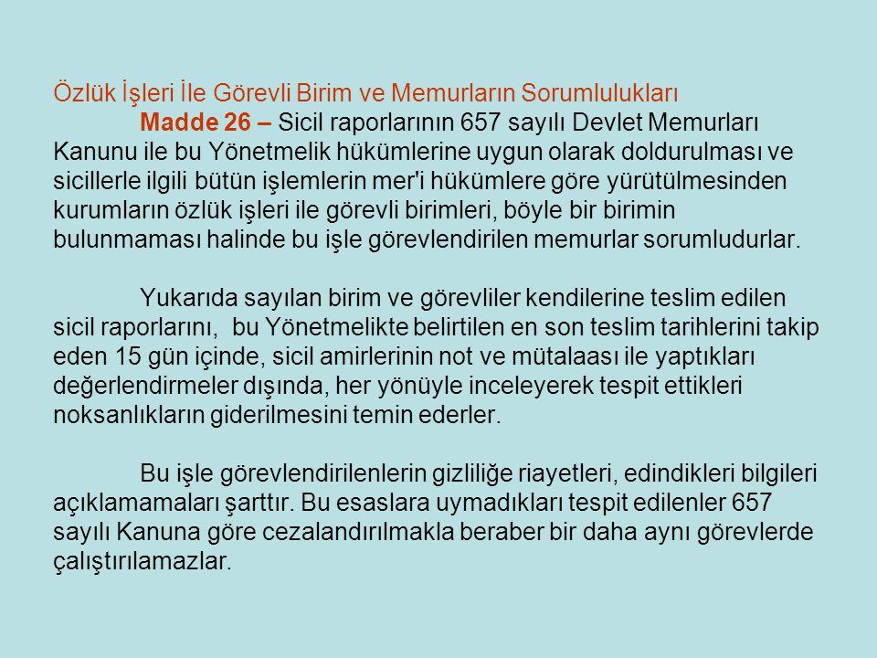 Özlük İşleri İle Görevli Birim ve Memurların Sorumlulukları Madde 26 – Sicil raporlarının 657 sayılı Devlet Memurları Kanunu ile bu Yönetmelik hükümle