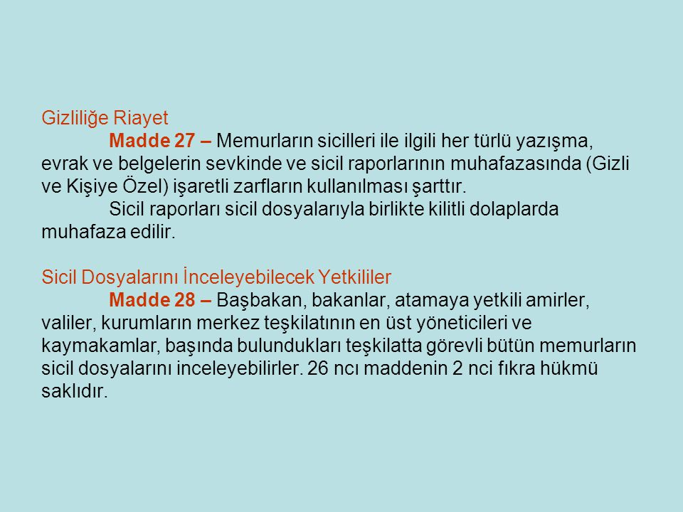 Gizliliğe Riayet Madde 27 – Memurların sicilleri ile ilgili her türlü yazışma, evrak ve belgelerin sevkinde ve sicil raporlarının muhafazasında (Gizli