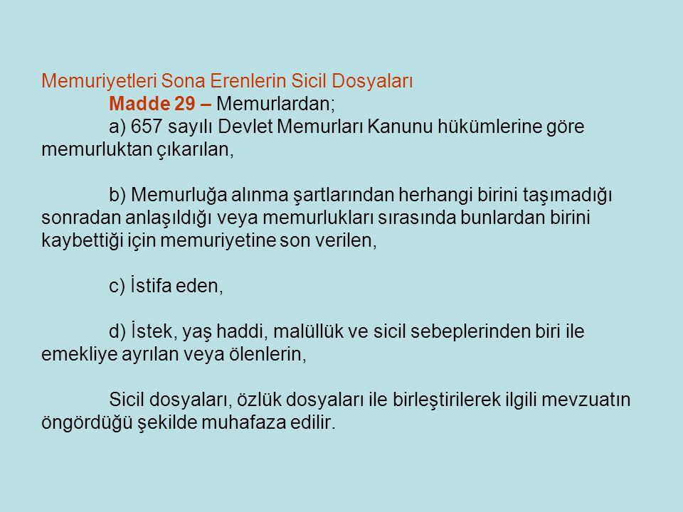Memuriyetleri Sona Erenlerin Sicil Dosyaları Madde 29 – Memurlardan; a) 657 sayılı Devlet Memurları Kanunu hükümlerine göre memurluktan çıkarılan, b)
