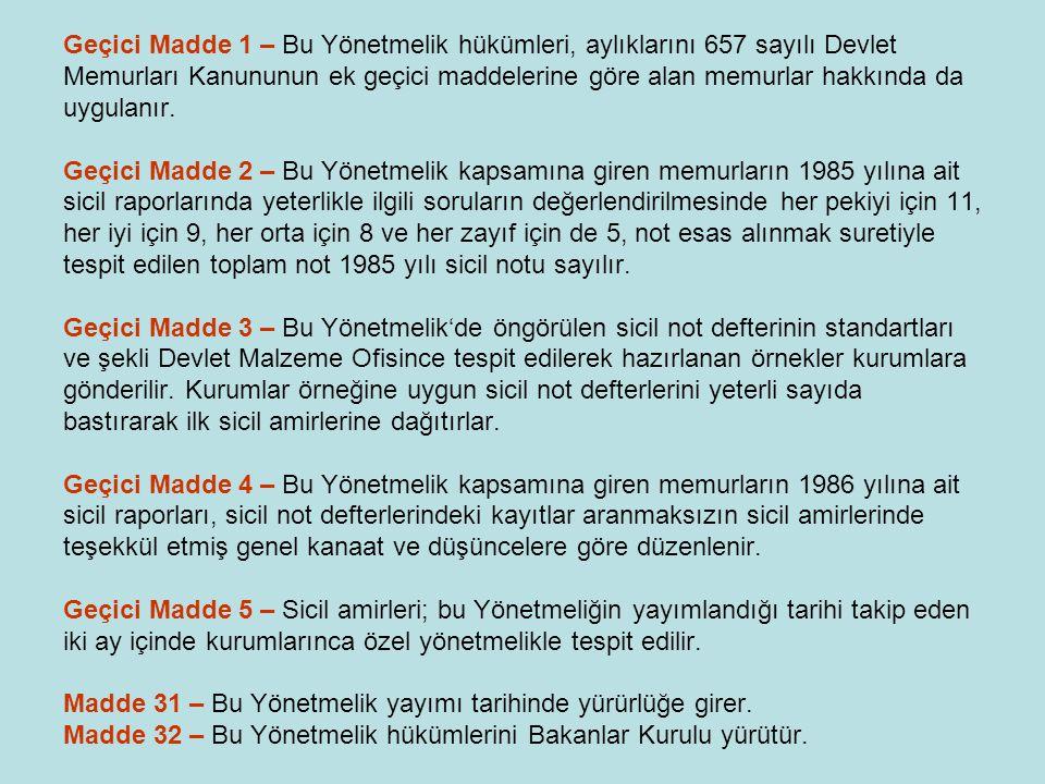 Geçici Madde 1 – Bu Yönetmelik hükümleri, aylıklarını 657 sayılı Devlet Memurları Kanununun ek geçici maddelerine göre alan memurlar hakkında da uygul