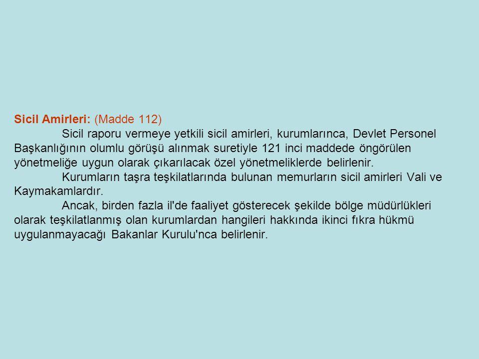 Sicil Raporlarında Belirtilecek Hususlar: (Madde 113) Sicil amirleri, belli zamanlarda düzenleyecekleri sicil raporlarında, memurların liyakat derecesini not esasına göre kıymetlendirerek tespit ederler.