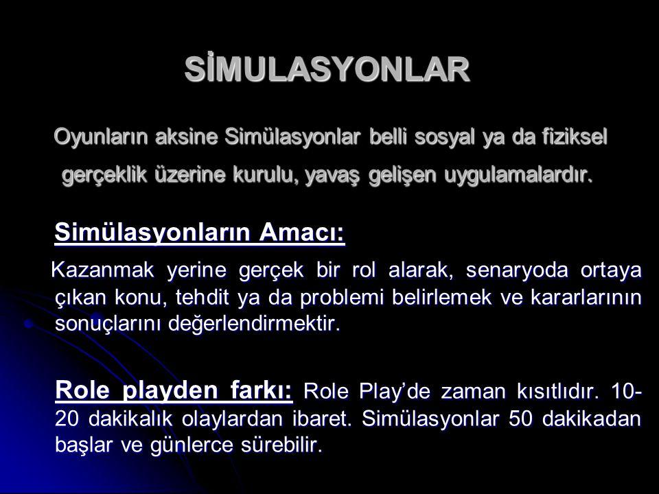 SİMULASYONLAR Oyunların aksine Simülasyonlar belli sosyal ya da fiziksel gerçeklik üzerine kurulu, yavaş gelişen uygulamalardır.
