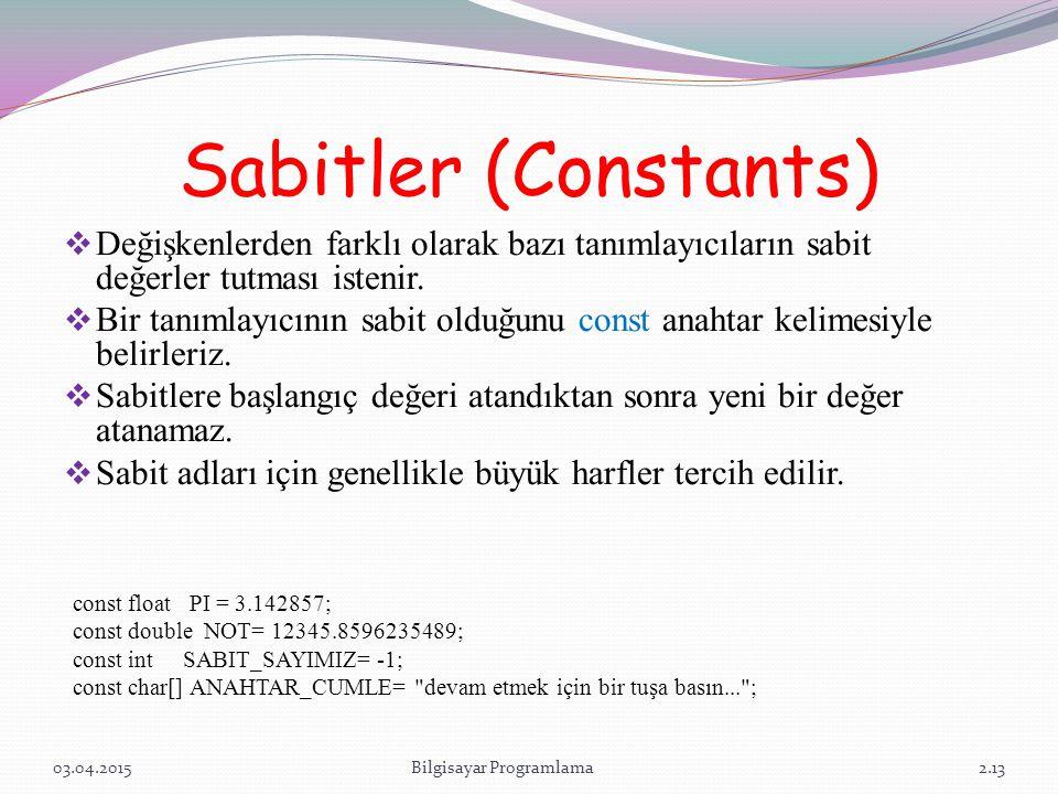 Sabitler (Constants)  Değişkenlerden farklı olarak bazı tanımlayıcıların sabit değerler tutması istenir.  Bir tanımlayıcının sabit olduğunu const an
