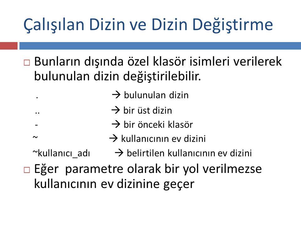 Dosya ve Dizin Kopyalama (cp)  cp komutunun alabileceği temel parametreler aşağıdaki gibidir.