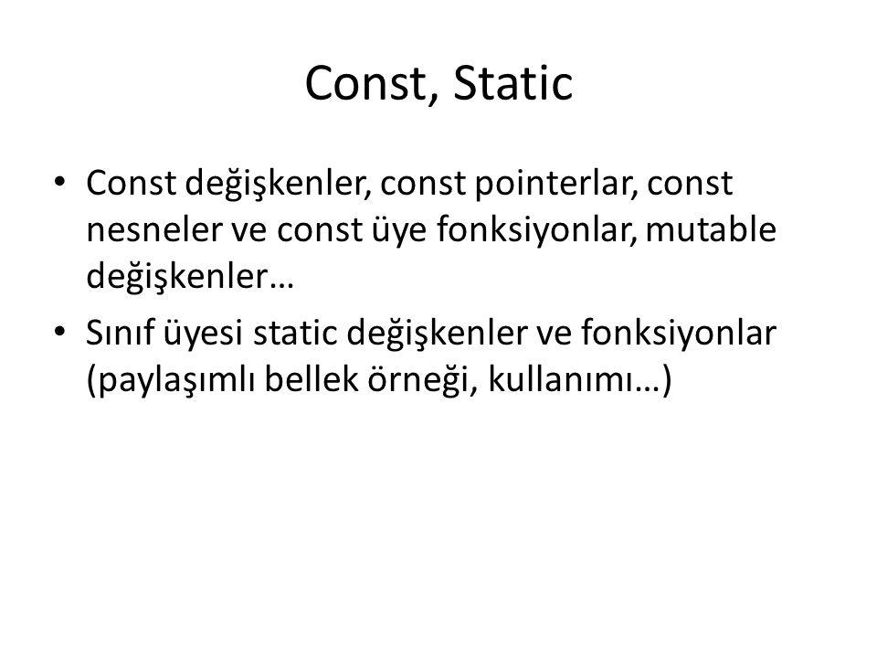 Const, Static Const değişkenler, const pointerlar, const nesneler ve const üye fonksiyonlar, mutable değişkenler… Sınıf üyesi static değişkenler ve fo