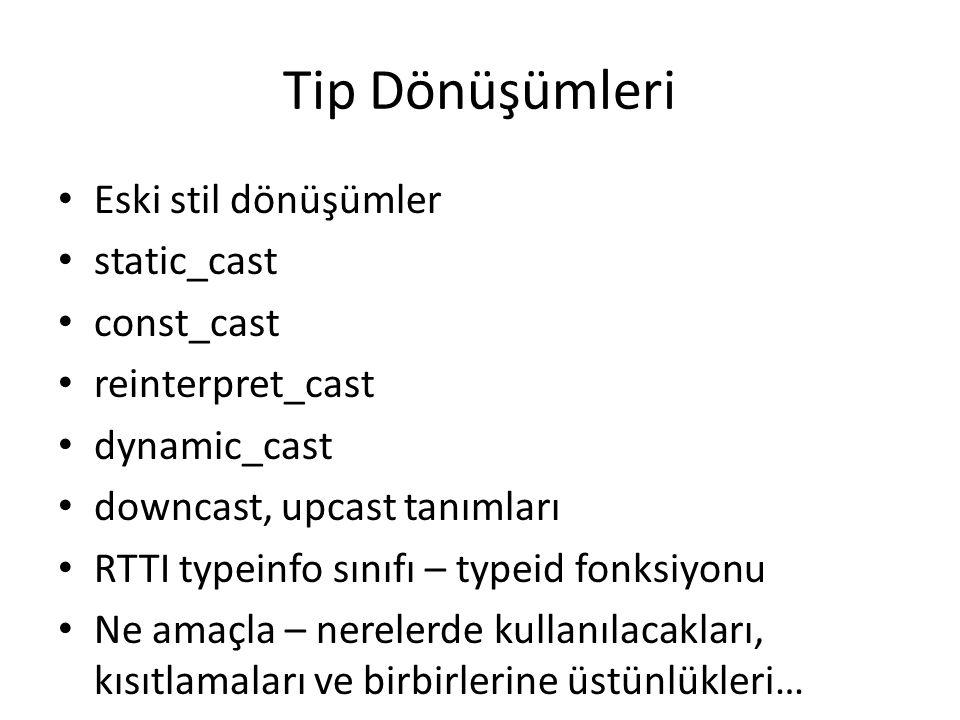 Tip Dönüşümleri Eski stil dönüşümler static_cast const_cast reinterpret_cast dynamic_cast downcast, upcast tanımları RTTI typeinfo sınıfı – typeid fon