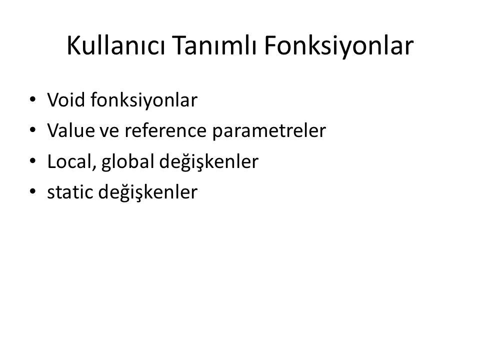 Kullanıcı Tanımlı Fonksiyonlar Void fonksiyonlar Value ve reference parametreler Local, global değişkenler static değişkenler