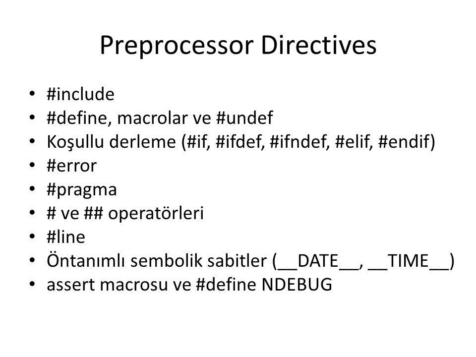 Preprocessor Directives #include #define, macrolar ve #undef Koşullu derleme (#if, #ifdef, #ifndef, #elif, #endif) #error #pragma # ve ## operatörleri