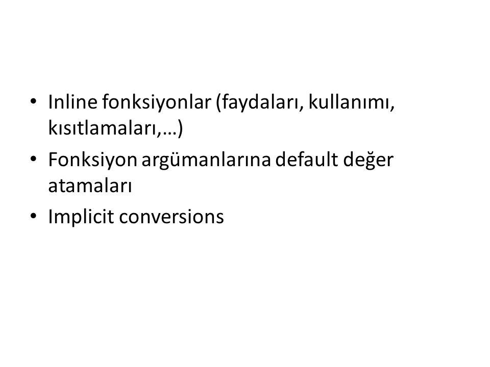 Inline fonksiyonlar (faydaları, kullanımı, kısıtlamaları,…) Fonksiyon argümanlarına default değer atamaları Implicit conversions