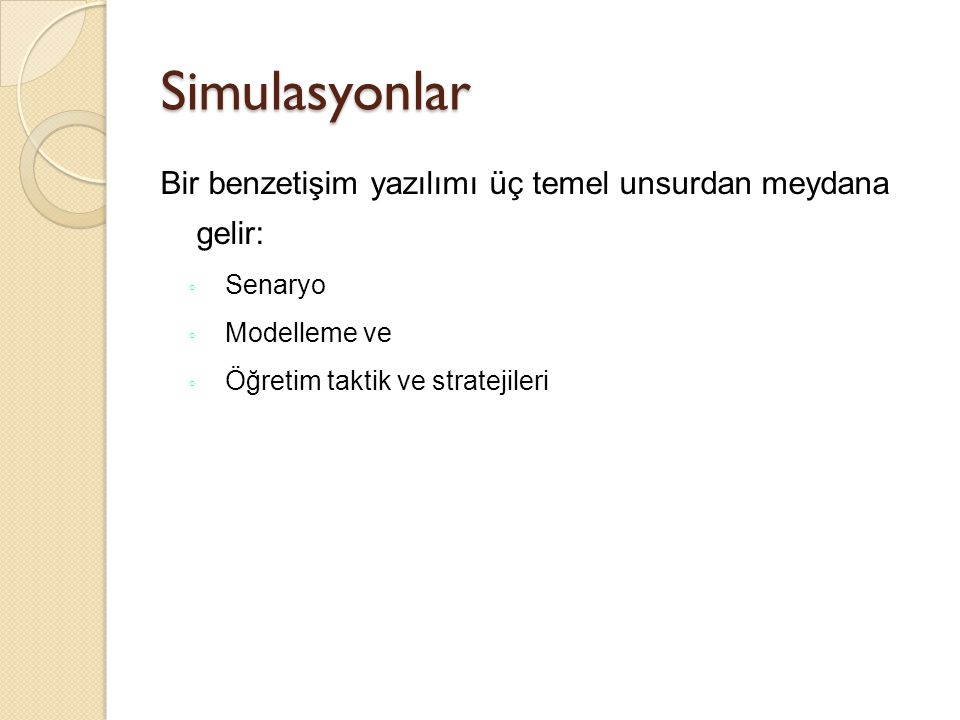 Simulasyonlar Bir benzetişim yazılımı üç temel unsurdan meydana gelir: ◦ Senaryo ◦ Modelleme ve ◦ Öğretim taktik ve stratejileri