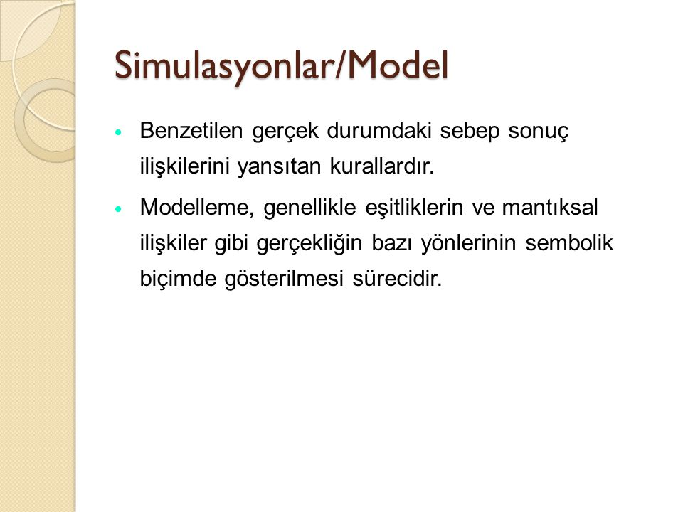 Simulasyonlar/Model Benzetilen gerçek durumdaki sebep sonuç ilişkilerini yansıtan kurallardır. Modelleme, genellikle eşitliklerin ve mantıksal ilişkil