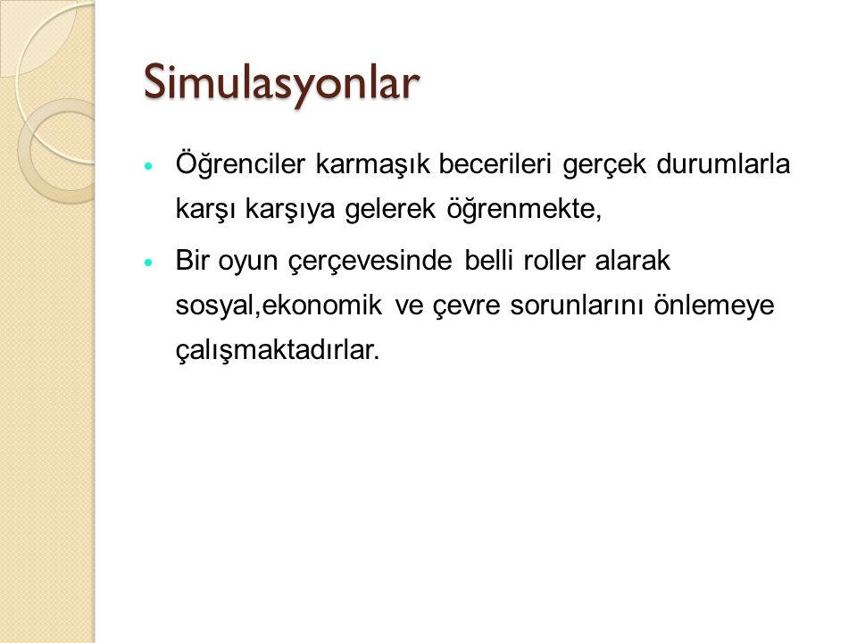 Simulasyonlar Simulasyonlar, ◦ Öğrencilerin konuların değişik boyutlarını görmelerini sağlamakta, ◦ Öğrenilenlerin genellenmesini kolaylaştırmaktadır.