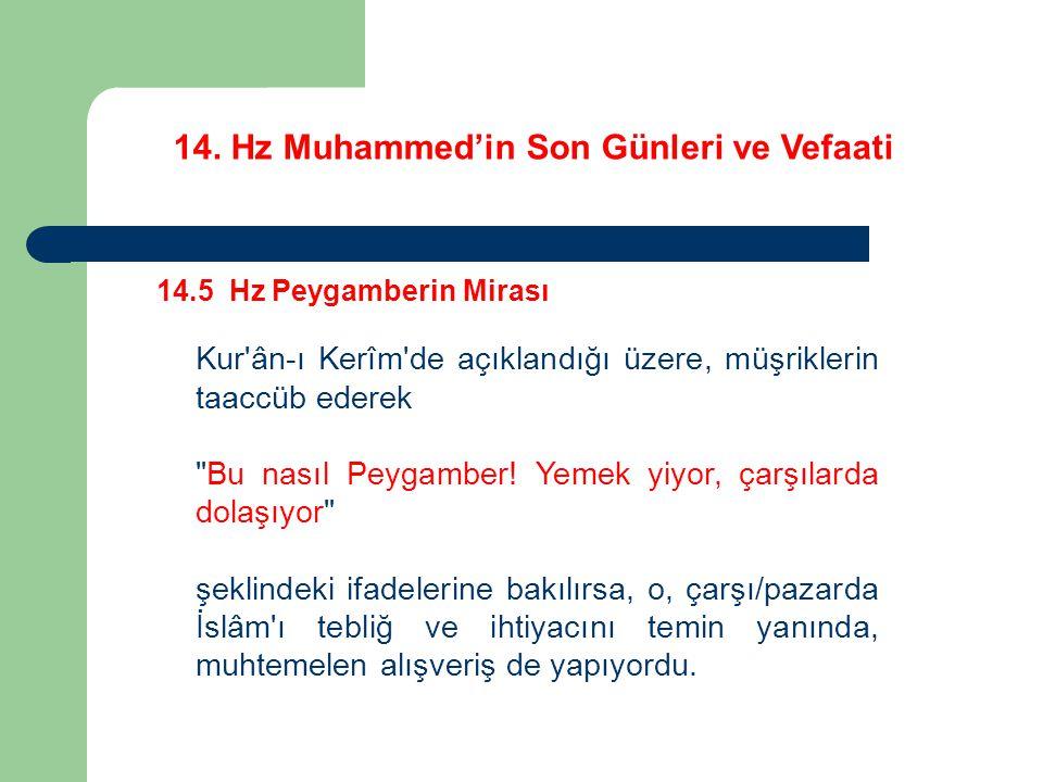 14. Hz Muhammed'in Son Günleri ve Vefaati 14.5 Hz Peygamberin Mirası Kur'ân-ı Kerîm'de açıklandığı üzere, müşriklerin taaccüb ederek