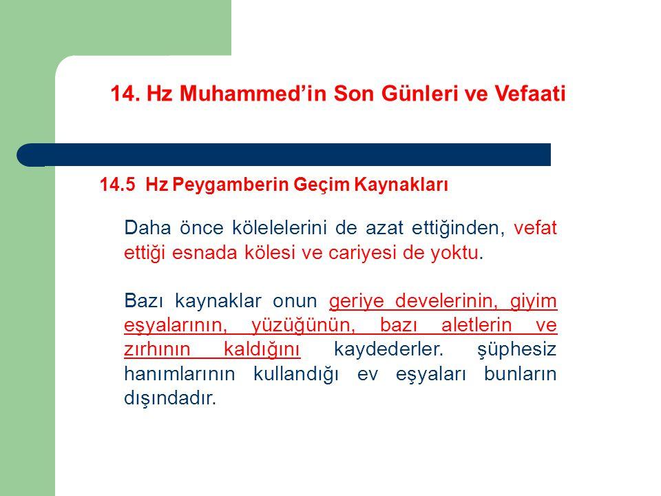 14. Hz Muhammed'in Son Günleri ve Vefaati 14.5 Hz Peygamberin Geçim Kaynakları Daha önce kölelelerini de azat ettiğinden, vefat ettiği esnada kölesi v