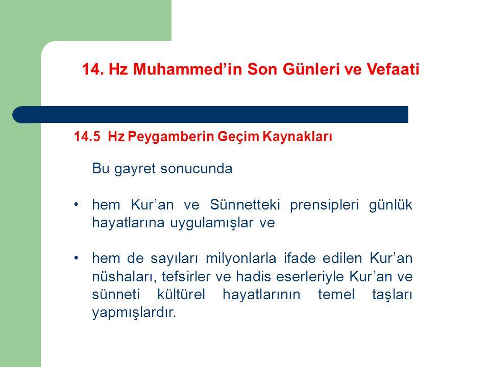 14. Hz Muhammed'in Son Günleri ve Vefaati 14.5 Hz Peygamberin Geçim Kaynakları Bu gayret sonucunda hem Kur'an ve Sünnetteki prensipleri günlük hayatla
