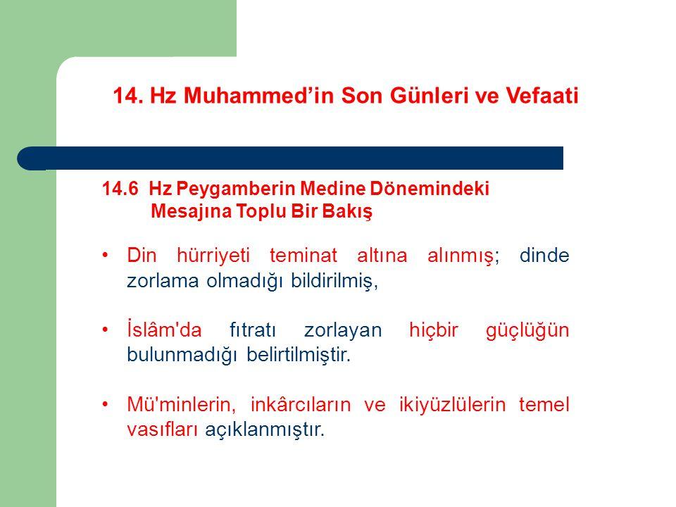 14. Hz Muhammed'in Son Günleri ve Vefaati 14.6 Hz Peygamberin Medine Dönemindeki Mesajına Toplu Bir Bakış Din hürriyeti teminat altına alınmış; dinde