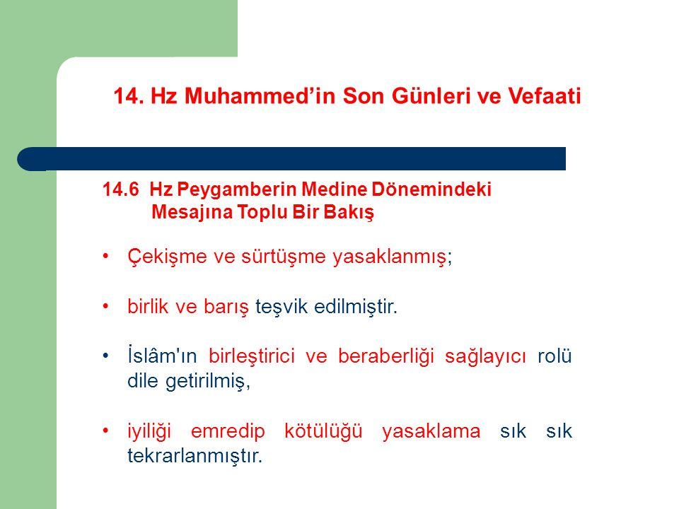 14. Hz Muhammed'in Son Günleri ve Vefaati 14.6 Hz Peygamberin Medine Dönemindeki Mesajına Toplu Bir Bakış Çekişme ve sürtüşme yasaklanmış; birlik ve b