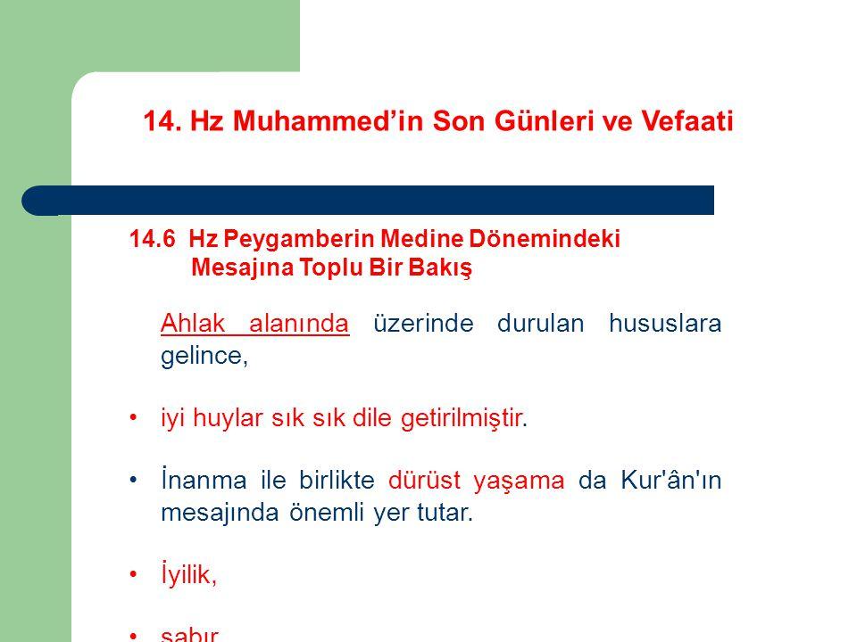 14. Hz Muhammed'in Son Günleri ve Vefaati 14.6 Hz Peygamberin Medine Dönemindeki Mesajına Toplu Bir Bakış Ahlak alanında üzerinde durulan hususlara ge