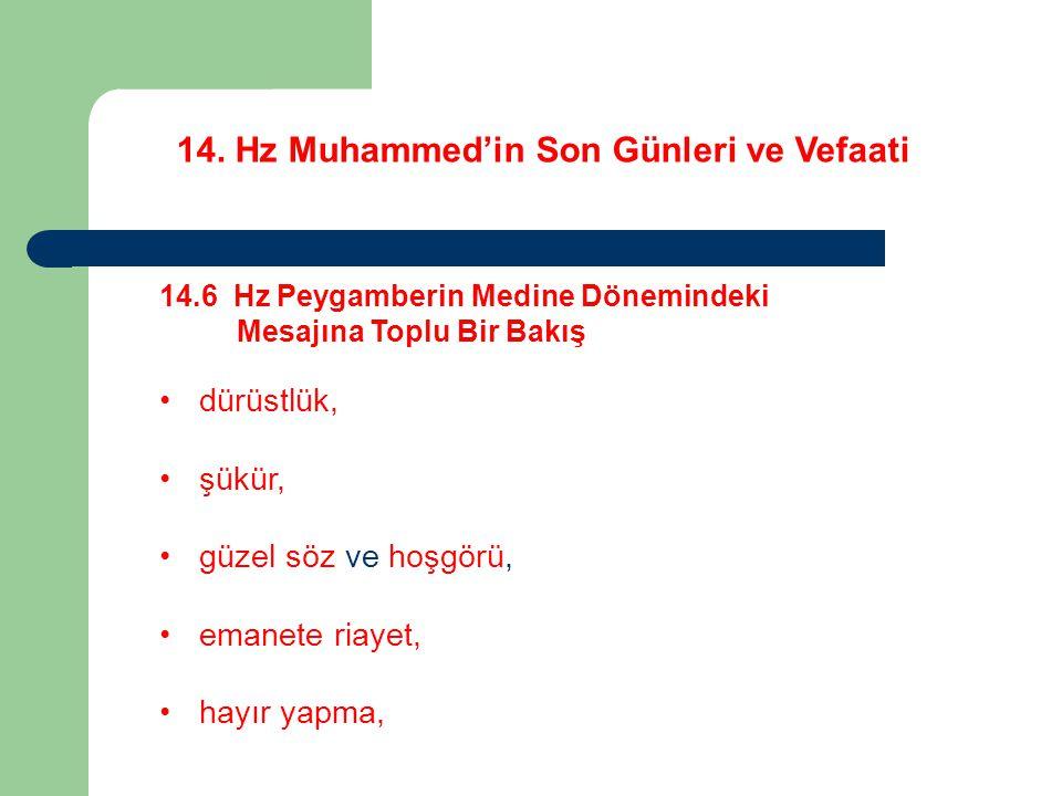 14. Hz Muhammed'in Son Günleri ve Vefaati 14.6 Hz Peygamberin Medine Dönemindeki Mesajına Toplu Bir Bakış dürüstlük, şükür, güzel söz ve hoşgörü, eman