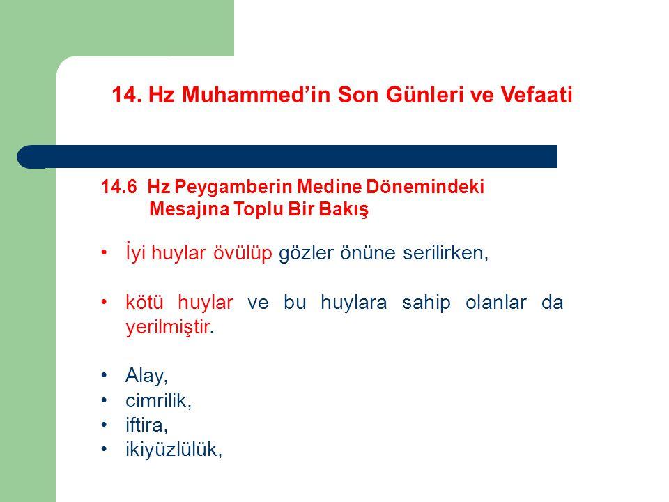 14. Hz Muhammed'in Son Günleri ve Vefaati 14.6 Hz Peygamberin Medine Dönemindeki Mesajına Toplu Bir Bakış İyi huylar övülüp gözler önüne serilirken, k