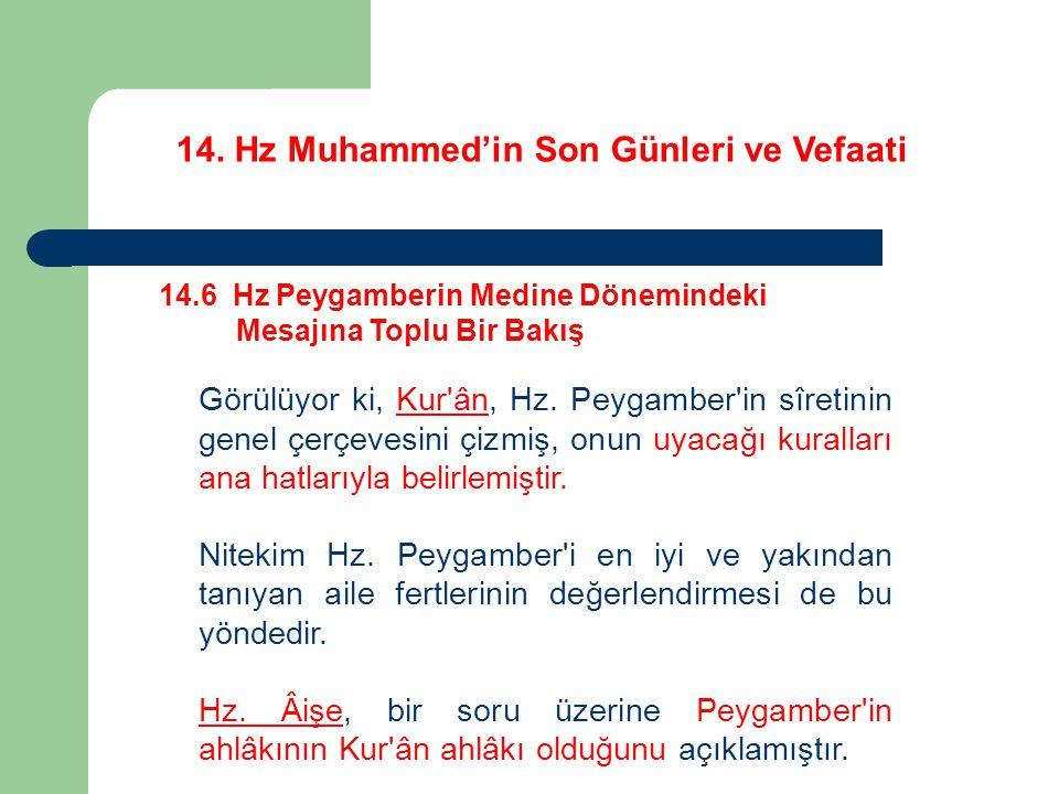 14. Hz Muhammed'in Son Günleri ve Vefaati 14.6 Hz Peygamberin Medine Dönemindeki Mesajına Toplu Bir Bakış Görülüyor ki, Kur'ân, Hz. Peygamber'in sîret