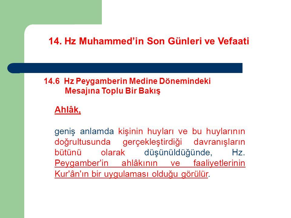 14. Hz Muhammed'in Son Günleri ve Vefaati 14.6 Hz Peygamberin Medine Dönemindeki Mesajına Toplu Bir Bakış Ahlâk, geniş anlamda kişinin huyları ve bu h