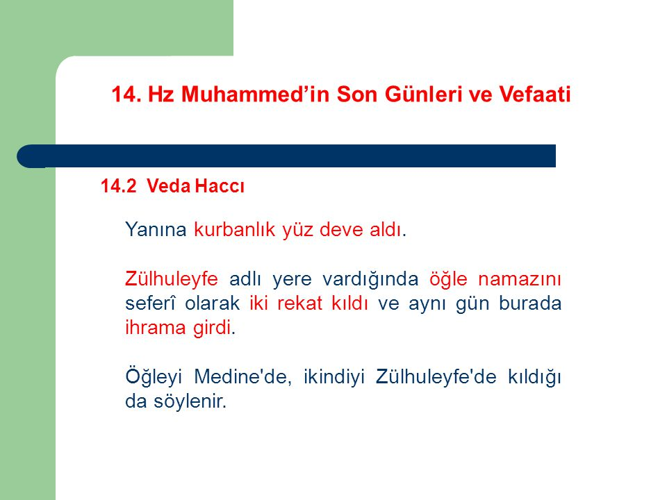 14.Hz Muhammed'in Son Günleri ve Vefaati 14.2 Veda Haccı Yanına kurbanlık yüz deve aldı.