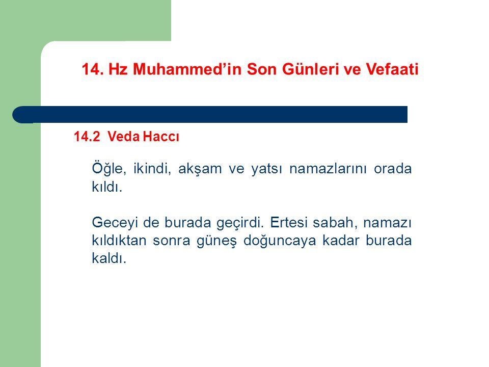 14. Hz Muhammed'in Son Günleri ve Vefaati 14.2 Veda Haccı Öğle, ikindi, akşam ve yatsı namazlarını orada kıldı. Geceyi de burada geçirdi. Ertesi sabah