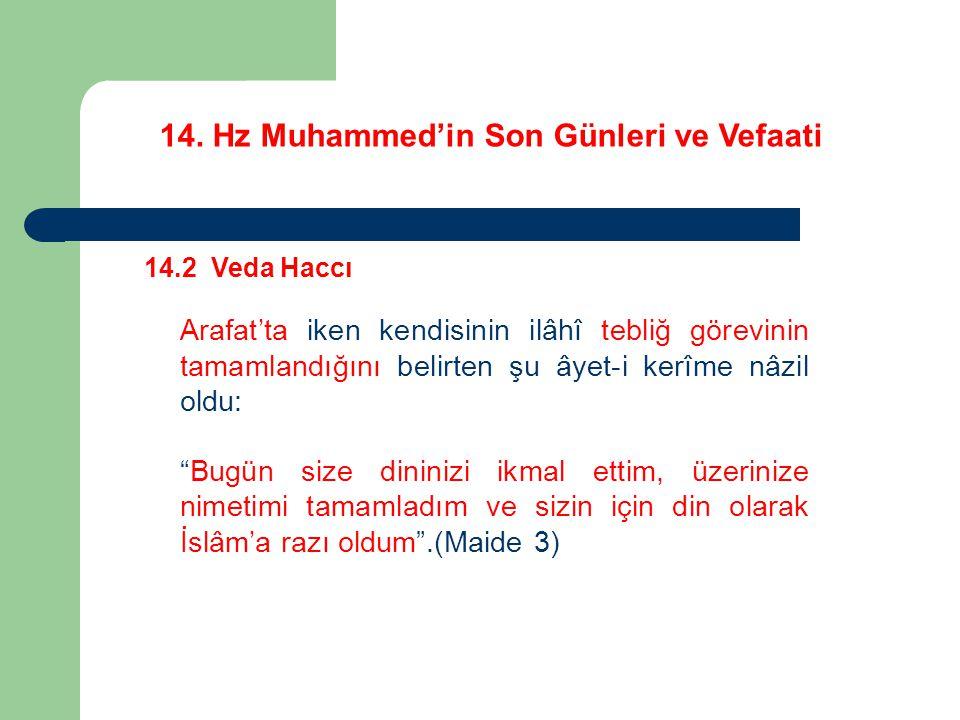 14. Hz Muhammed'in Son Günleri ve Vefaati 14.2 Veda Haccı Arafat'ta iken kendisinin ilâhî tebliğ görevinin tamamlandığını belirten şu âyet-i kerîme nâ