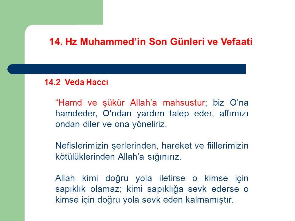 """14. Hz Muhammed'in Son Günleri ve Vefaati 14.2 Veda Haccı """"Hamd ve şükür Allah'a mahsustur; biz O'na hamdeder, O'ndan yardım talep eder, affımızı onda"""
