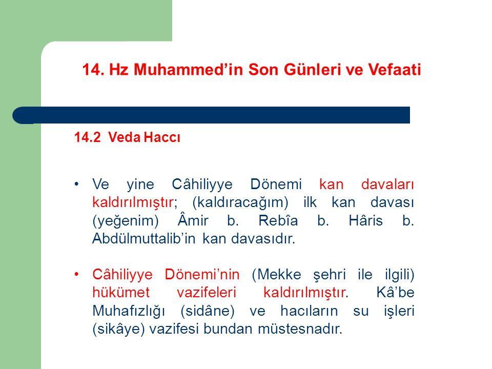 14. Hz Muhammed'in Son Günleri ve Vefaati 14.2 Veda Haccı Ve yine Câhiliyye Dönemi kan davaları kaldırılmıştır; (kaldıracağım) ilk kan davası (yeğenim