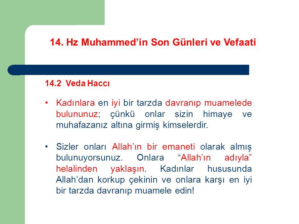 14. Hz Muhammed'in Son Günleri ve Vefaati 14.2 Veda Haccı Kadınlara en iyi bir tarzda davranıp muamelede bulununuz; çünkü onlar sizin himaye ve muhafa