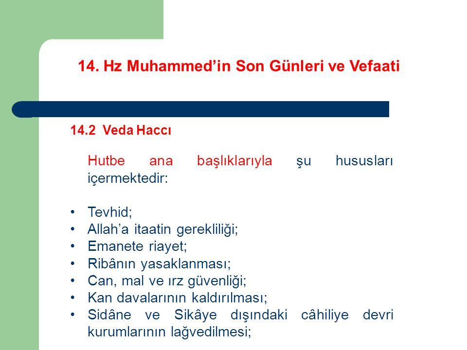 14. Hz Muhammed'in Son Günleri ve Vefaati 14.2 Veda Haccı Hutbe ana başlıklarıyla şu hususları içermektedir: Tevhid; Allah'a itaatin gerekliliği; Eman