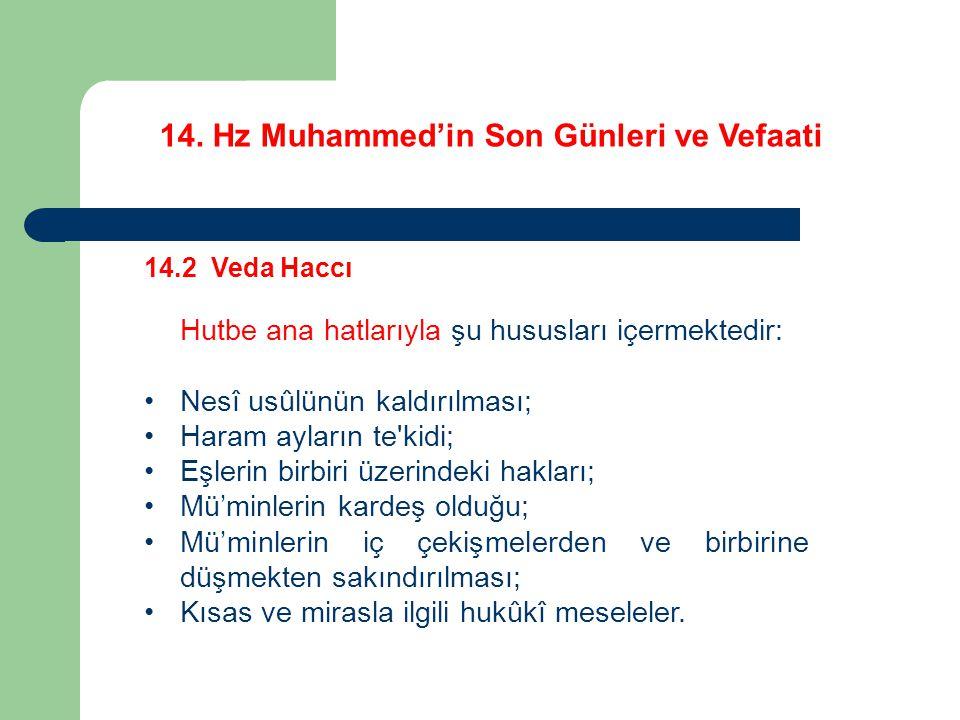 14. Hz Muhammed'in Son Günleri ve Vefaati 14.2 Veda Haccı Hutbe ana hatlarıyla şu hususları içermektedir: Nesî usûlünün kaldırılması; Haram ayların te
