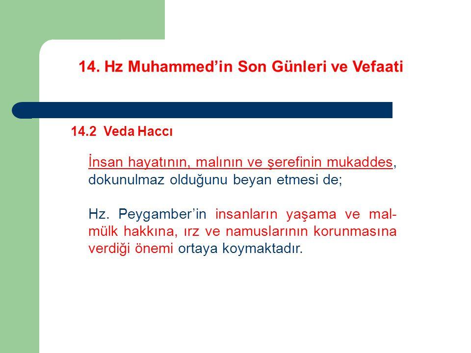 14. Hz Muhammed'in Son Günleri ve Vefaati 14.2 Veda Haccı İnsan hayatının, malının ve şerefinin mukaddes, dokunulmaz olduğunu beyan etmesi de; Hz. Pey
